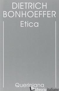 EDIZIONE CRITICA DELLE OPERE DI D. BONHOEFFER. EDIZ. CRITICA. VOL. 6: ETICA - BONHOEFFER DIETRICH; GALLAS A. (CUR.)