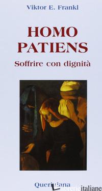 HOMO PATIENS. SOFFRIRE CON DIGNITA' - FRANKL VIKTOR E.