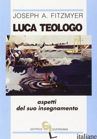 LUCA TEOLOGO. ASPETTI DEL SUO INSEGNAMENTO - FITZMYER JOSEPH A.