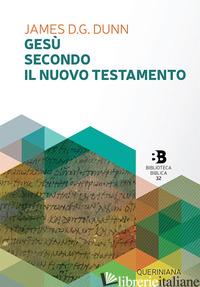 GESU' SECONDO IL NUOVO TESTAMENTO - DUNN JAMES D.