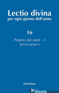 LECTIO DIVINA PER OGNI GIORNO DELL'ANNO. EDIZ. AMPLIATA. VOL. 16: PROPRIO DEI SA - ZEVINI G. (CUR.); CABRA P. G. (CUR.)
