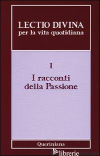 LECTIO DIVINA PER LA VITA QUOTIDIANA. VOL. 1: I RACCONTI DELLA PASSIONE - ZEVINI G. (CUR.); CABRA P. G. (CUR.)