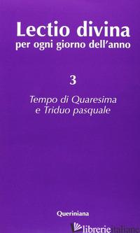 LECTIO DIVINA PER OGNI GIORNO DELL'ANNO. VOL. 3: TEMPO DI QUARESIMA E TRIDUO PAS - ZEVINI G. (CUR.); CABRA P. G. (CUR.)