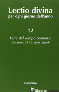 LECTIO DIVINA PER OGNI GIORNO DELL'ANNO. VOL. 12: FERIE DEL TEMPO ORDINARIO. SET - ZEVINI G. (CUR.); CABRA P. G. (CUR.)