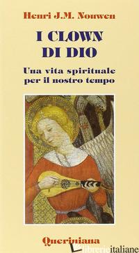 CLOWN DI DIO. UNA VITA SPIRITUALE PER IL NOSTRO TEMPO (I) - NOUWEN HENRI J.