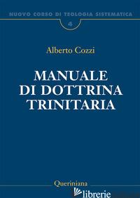 NUOVO CORSO DI TEOLOGIA SISTEMATICA. VOL. 4: MANUALE DI DOTTRINA TRINITARIA - COZZI ALBERTO