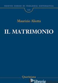 NUOVO CORSO DI TEOLOGIA SISTEMATICA. VOL. 11: IL MATRIMONIO - ALIOTTA MAURIZIO