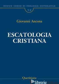 NUOVO CORSO DI TEOLOGIA SISTEMATICA. VOL. 13: ESCATOLOGIA CRISTIANA - ANCONA GIOVANNI