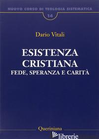 NUOVO CORSO DI TEOLOGIA SISTEMATICA. VOL. 14: ESISTENZA CRISTIANA. FEDE, SPERANZ - VITALI DARIO