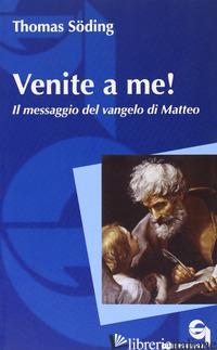 VENITE A ME! IL MESSAGGIO DEL VANGELO DI MATTEO - SODING THOMAS