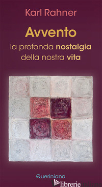 AVVENTO. LA PROFONDA NOSTALGIA DELLA NOSTRA VITA. NUOVA EDIZ. - RAHNER KARL; BATLOGG A. R. (CUR.); SUCHLA P. (CUR.)