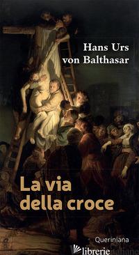 VIA DELLA CROCE (LA) - BALTHASAR HANS URS VON; FRANCESCONI G. (CUR.)