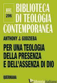PER UNA TEOLOGIA DELLA PRESENZA E DELL'ASSENZA DI DIO - GODZIEBA ANTHONY J.