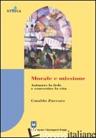 MORALE E MISSIONE. ANIMARE LA FEDE E CONVERTIRE LA VITA - ZUCCARO CATALDO
