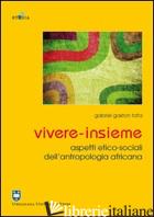 VIVERE-INSIEME. ASPETTI ETICO-SOCIALI DELL'ANTROPOLOGIA AFRICANA - TATA GASTON G.
