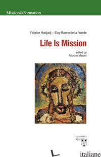 LIFE IS MISSION. EDIZ. MULTILINGUE - BUENO DE LA FUENTE ELOY; HADJADJ FABRICE; MERONI F. (CUR.)