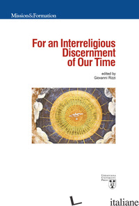 FOR AN INTERRELIGIOUS DISCERNMENT OF OUR TIME - RIZZI GIOVANNI; BASSOUMBOUL ETIENNE-NOEL; SABETTA GAETANO; BELLIA GIUSEPPE