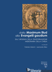 DALLA MAXIMUM ILLUD ALLA EVANGELII GAUDIUM. SULL'URGENZA DELLA TRASFORMAZIONE MI - MERONI F. (CUR.); SILEO L. (CUR.)