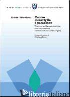 UOMO MERAVIGLIA E PARADOSSO. TRATTATO SULLA COSTITUZIONE, CON-CENTRAZIONE E COND - PALUMBIERI SABINO; FRENI C. (CUR.)