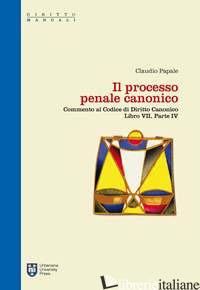 PROCESSO PENALE CANONICO. COMMENTO AL CODICE DI DIRITTO CANONICO. LIBRO VII, PAR - PAPALE CLAUDIO