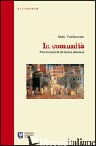 IN COMUNITA'. FONDAMENTI DI ETICA SOCIALE - VENDEMIATI ALDO