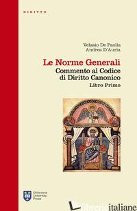 NORME GENERALI. COMMENTO AL CODICE DI DIRITTO CANONICO. LIBRO PRIMO (LE) - DE PAOLIS VELASIO; D'AURIA ANDREA