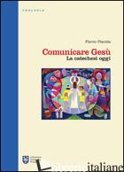 COMUNICARE GESU'. LA CATECHESI OGGI - PLACIDA FLAVIO