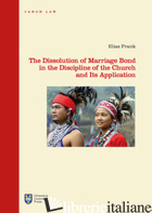 DISSOLUTION OF MARRIAGE BOND IN THE DISCIPLINE OF THE CHURCH AND ITS APPLICATION - FRANK ELIAS