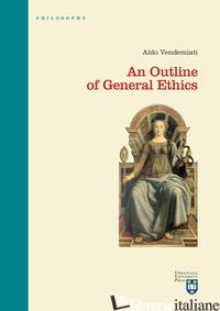 OUTLINE OF GENERAL ETHICS (AN) - VENDEMIATI ALDO