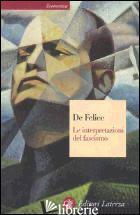 INTERPRETAZIONI DEL FASCISMO (LE) - DE FELICE RENZO
