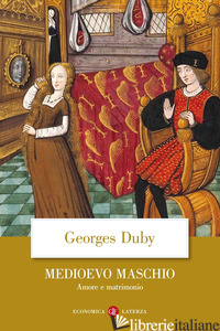 MEDIOEVO MASCHIO. AMORE E MATRIMONIO - DUBY GEORGES