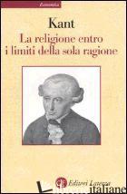 RELIGIONE ENTRO I LIMITI DELLA SOLA RAGIONE (LA) - KANT IMMANUEL