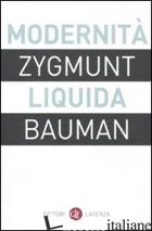 MODERNITA' LIQUIDA - BAUMAN ZYGMUNT