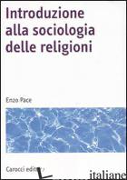 INTRODUZIONE ALLA SOCIOLOGIA DELLE RELIGIONI - PACE ENZO