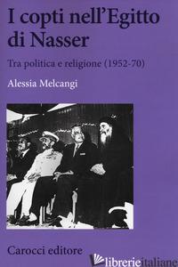 COPTI NELL'EGITTO DI NASSER. TRA POLITICA E RELIGIONE (1952-70) (I) - MELCANGI ALESSIA