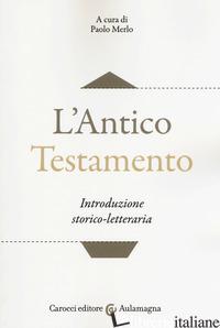 ANTICO TESTAMENTO. INTRODUZIONE STORICO-LETTERARIA (L') - MERLO P. (CUR.)