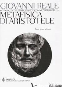 METAFISICA. TESTO GRECO A FRONTE - ARISTOTELE; REALE G. (CUR.)