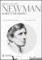 SCRITTI FILOSOFICI. TESTO INGLESE A FRONTE - NEWMAN JOHN HENRY; MARCHETTO M. (CUR.)