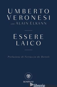ESSERE LAICO - VERONESI UMBERTO; ELKANN ALAIN