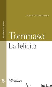 FELICITA'. TESTO LATINO A FRONTE (LA) - TOMMASO D'AQUINO (SAN); GALEAZZI U. (CUR.)