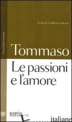 PASSIONI E L'AMORE. TESTO LATINO A FRONTE (LE) - TOMMASO D'AQUINO (SAN); GALEAZZI U. (CUR.)