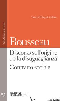 DISCORSO SULL'ORIGINE DELLA DISUGUAGLIANZA. CONTRATTO SOCIALE. TESTO FRANCESE A  - ROUSSEAU JEAN-JACQUES; GIORDANO D. (CUR.)