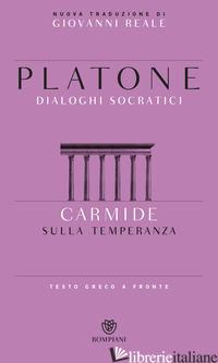 CARMIDE. SULLA TEMPERANZA. TESTO GRECO A FRONTE - PLATONE; REALE G. (CUR.)