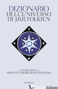 DIZIONARIO DELL'UNIVERSO DI J. R. R. TOLKIEN - SOCIETA' TOLKIENIANA ITALIANA (CUR.)