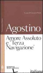 AMORE ASSOLUTO E «TERZA NAVIGAZIONE» - AGOSTINO (SANT'); REALE G. (CUR.)