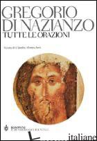 TUTTE LE ORAZIONI - GREGORIO DI NAZIANZO (SAN); MORESCHINI C. (CUR.)