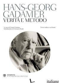 VERITA' E METODO. TESTO TEDESCO A FRONTE - GADAMER HANS GEORG; VATTIMO G. (CUR.)