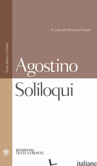 SOLILOQUI. TESTO LATINO A FRONTE - AGOSTINO (SANT'); GRASSI O. (CUR.)