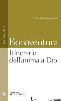 ITINERARIO DELL'ANIMA A DIO. TESTO LATINO A FRONTE - BONAVENTURA (SAN); LETTERIO M. (CUR.)