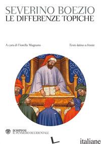 DIFFERENZE TOPICHE. TESTO LATINO A FRONTE (LE) - BOEZIO SEVERINO; MAGNANO F. (CUR.)